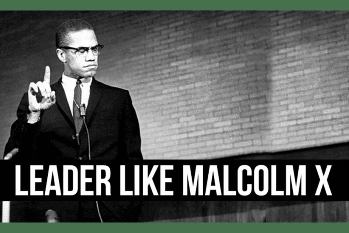 10 étapes pour devenir un vrai Leader comme Malcolm X