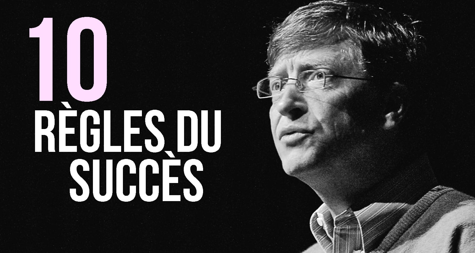 Les 10 règles du succès selon Bill Gates